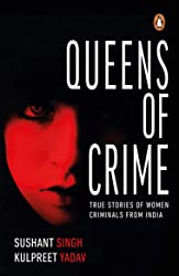 Queens of Crime: True Stories of Women Criminals from India