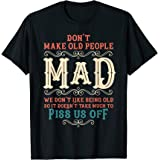 Don't Make Old People Mad Dont Piss Us Off Funny Humor Gift T-Shirt