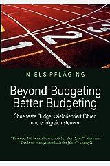 Beyond Budgeting, Better Budgeting: Ohne feste Budgets zielorientiert führen und erfolgreich steuern Taschenbuch
