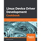 Linux Device Driver Development Cookbook: Develop custom drivers for your embedded Linux applications