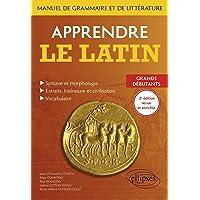Apprendre le latin: Manuel de grammaire et de littérature. Grands débutants