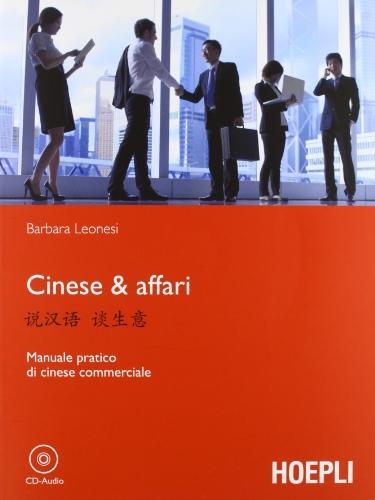 Cinese & affari. Manuale pratico di cinese commerciale. Libro + CD-ROM