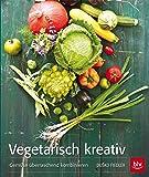 Vegetarisch kreativ: Gemüse überraschend kombinieren (BLV)