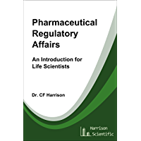 Pharmaceutical Regulatory Affairs: An Introduction for Life Scientists (Life After Life Science Book 2) (English Edition…