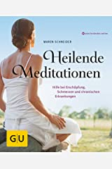 Heilende Meditationen: Hilfe bei Erschöpfung, Schmerzen und chronischen Erkrankungen (GU Multimedia Körper, Geist & Seele) Kindle Ausgabe