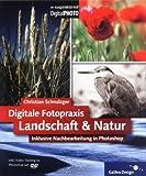 Digitale Fotopraxis ? Landschaft und Natur: inklusive Nachbearbeitung in Photoshop (Galileo Design) - Christian Schnalzger