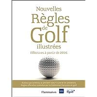 Les nouvelles règles de golf illustrées : Le guide officiel des règles de golf illustrées