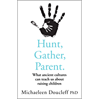 Hunt, Gather, Parent: What Ancient Cultures Can Teach Us about Raising Children (English Edition)