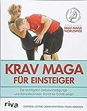 Krav Maga für Einsteiger: Die wichtigsten Selbstverteidigungs- und Kampftechniken Schritt für Schritt erklärt