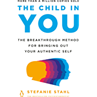 The Child in You: The Breakthrough Method for Bringing Out Your Authentic Self (English Edition)