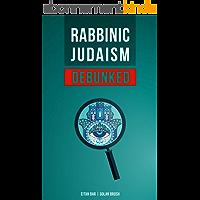 Rabbinic Judaism Debunked: Debunking the myth of Rabbinic Oral Law (English Edition)