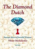 The Diamond Dutch: Strategic Ideas & Powerful Weapons (English Edition)