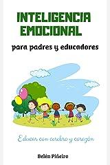 Inteligencia Emocional para padres y educadores: Descubre cómo educar con cerebro y corazón Versión Kindle