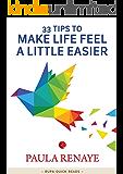 33 Tips to Make Life Feel a Little Easier