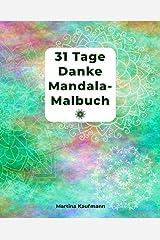 31 Tage Danke Mandala-Malbuch: Danke Mandala-Malbuch für Erwachsene mit Dankbarkeitsübungen für 31 Tage/ mit Anleitung/ finde Glück und Positives Denken/ für Meditation, Achtsamkeit und Selbstliebe Taschenbuch