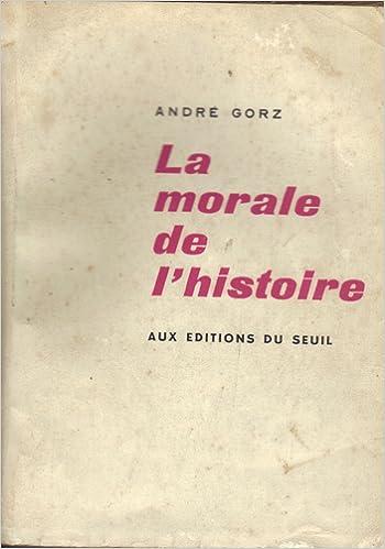 GORZ André - La morale de l'histoire