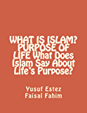 WHAT IS ISLAM? PURPOSE OF LIFE What Does Islam Say About Life's Purpose?