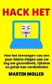 Hack Het: Hoe het toevoegen van een paar kleine dingen aan uw dag uw gezondheid, rijkdom en geluk kan verdubbelen (Hack It B
