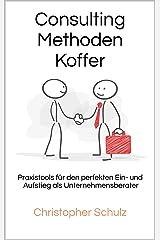 Consulting Methodenkoffer: Praxistools für den perfekten Ein- und Aufstieg als Unternehmensberater Kindle Ausgabe