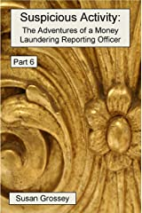 Suspicious Activity: The Adventures of a Money Laundering Reporting Officer - Part 6 Kindle Edition