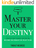 Master Your Destiny: A Practical Guide to Rewrite Your Story and Become the Person You Want to Be (Mastery Series Book 4)