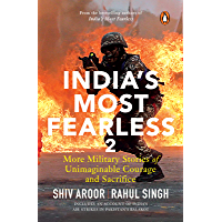 India's Most Fearless 2: More Military Stories of Unimaginable Courage and Sacrifice