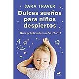 Dulces sueños para niños despiertos: Guía práctica del sueño infantil