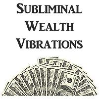 Subliminal Wealth Vibrations