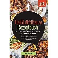 Heißluftfritteuse Rezeptbuch: Das XXL Kochbuch mit 149 einfachen und schnellen Rezepten: Gesund und fettfrei kochen ohne…