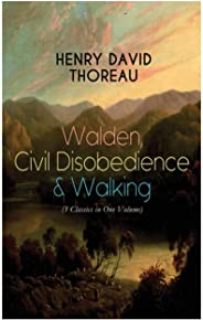 Walden, Civil Disobedience & Walking (3 Classics in One Volume): Three Most Important Works of Thoreau, Including Author's Bi