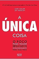 A única coisa: O foco pode trazer resultados extraordinários para sua vida (Portuguese Edition) Kindle Ausgabe