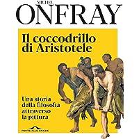 Il coccodrillo di Aristotele. Una storia della filosofia attraverso la pittura