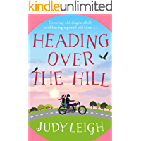 Heading Over the Hill: The perfect funny, uplifting read for 2021 from bestseller Judy Leigh (English Edition)