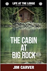 The Cabin at Big Rock: Volume 8 (Life at the Lodge) Paperback