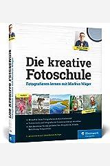 Die kreative Fotoschule: Endlich fotografische Zusammenhänge verstehen Gebundene Ausgabe