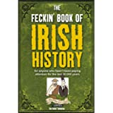 The Feckin' Book of Irish History: for anyone who hasn't been paying attention for the last 30,000 years (The Feckin…