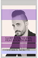Glory is for the Vain, Fight is for the Brave Kindle Edition