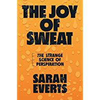 The Joy of Sweat: The Strange Science of Perspiration (English Edition)