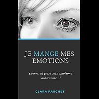 Je mange mes émotions: Comment gérer mes émotions autrement...? (Psycho-nutrition t. 1)