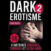 Dark Érotisme 2 - Pour Adulte: 4 Histoires Coquines, Torrides & ultra Hard (Dark Érotisme Pour Adulte - La série)
