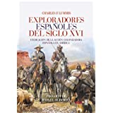 EXPLORADORES ESPAÑOLES DEL SIGLO XVI. VINDICACIÓN DE LA ACCIÓN COLONIZADORA ESPAÑOLA EN AMÉRICA (Crónicas de la Historia)