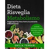 Dieta Risveglia Metabolismo: Raggiungi il Tuo Peso Forma Accelerando il Metabolismo! La Guida Completa con Piano…