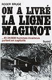 HISTOIRE DE LA LIGNE MAGINOT.Tome 2, On a livré la ligne Maginot