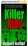Killer Kids Volume 3: 22 Shocking True Crime Cases of Kids Who Kill (English Edition)