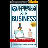 7 Techniques pour Lancer votre Side Business: La méthode express pour vous lancer dans l'entrepreneuriat sans risque