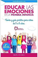 Educar las emociones en la primera infancia.: Teoría y guía práctica para niños de 3 a 6 años: Descubre todo lo necesario para aplicar la educación emocional en educación infantil Versión Kindle