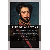 The Braganzas: The Rise and Fall of the Ruling Dynasties of Portugal and Brazil, 1640-1910