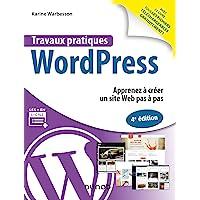 Travaux pratiques avec WordPress - 4e éd. - Apprenez à créer un site Web pas à pas: Apprenez à créer un site Web pas à…