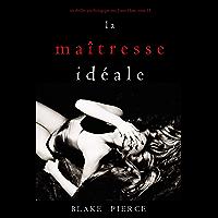 La Maîtresse Idéale (Un thriller psychologique avec Jessie Hunt, tome 15)