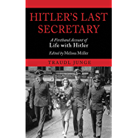 Hitler's Last Secretary: A Firsthand Account of Life with Hitler (English Edition)